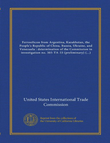 9781125517413: Ferrosilicon from Argentina, Kazakhstan, the People's Republic of China, Russia, Ukraine, and Venezuela : determination of the Commission in ... Act of 1930, together with the information...