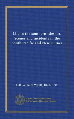 Life in the southern isles; or, Scenes: William Wyatt, 1828-1896.,