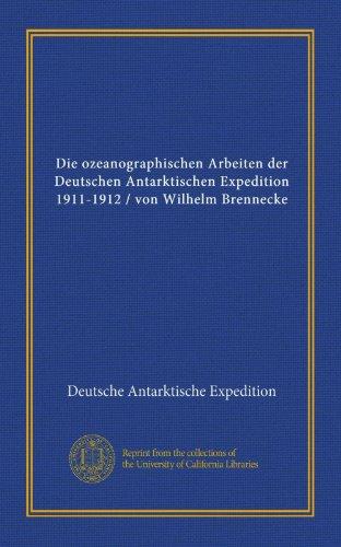 9781125524855: Die ozeanographischen Arbeiten der Deutschen Antarktischen Expedition 1911-1912 / von Wilhelm Brennecke (German Edition)