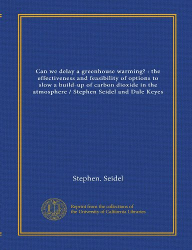 9781125526484: Can we delay a greenhouse warming? : the effectiveness and feasibility of options to slow a build-up of carbon dioxide in the atmosphere / Stephen Seidel and Dale Keyes