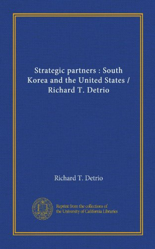 9781125528907: Strategic partners : South Korea and the United States / Richard T. Detrio