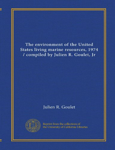 9781125529966: The environment of the United States living marine resources, 1974 / compiled by Julien R. Goulet, Jr