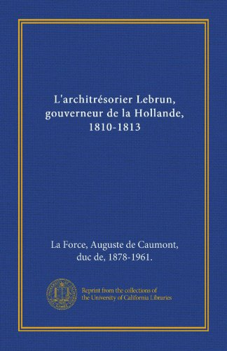 L'architr�sorier Lebrun, gouverneur de la Hollande, 1810-1813 (French ...