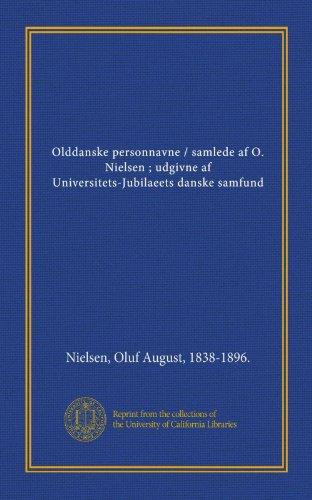 Olddanske personnavne / samlede af O. Nielsen ; udgivne af Universitets-Jubilaeets danske ...