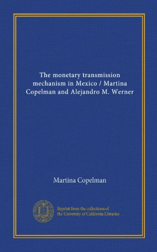 9781125561195: The monetary transmission mechanism in Mexico / Martina Copelman and Alejandro M. Werner