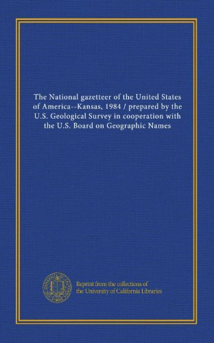 9781125564820: The National gazetteer of the United States of America--Kansas, 1984 / prepared by the U.S. Geological Survey in cooperation with the U.S. Board on Geographic Names
