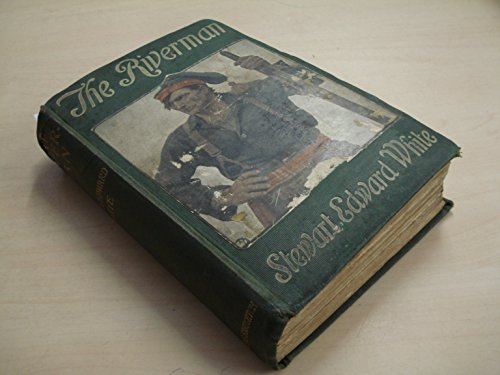 The Riverman: Stewart Edward White