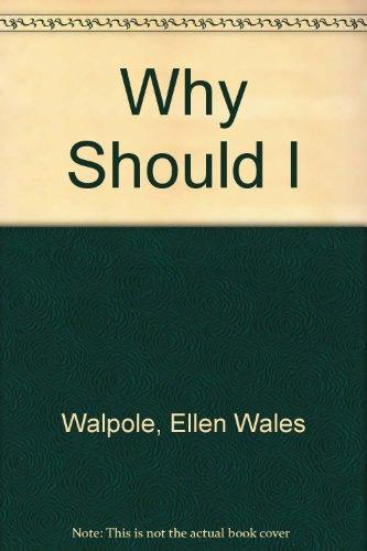 Why Should I?: Walpole, Ellen Wales
