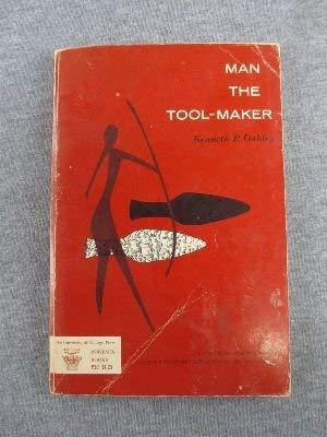 MAN THE TOOL-MAKER: Oakley, Kenneth P