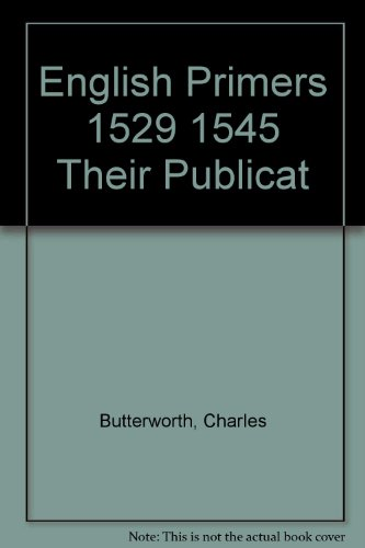 9781125789711: The English Primers (1529-1545): Their Publication and Connection with the English Bible and the Reformation in England.