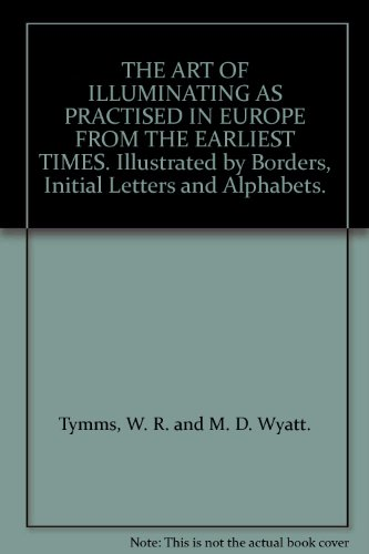 9781125815397: The Art Of Illuminating As Practiced In Europe From The Earliest Times. Illustrated By Borders, Initial Letters, And Alphabets .
