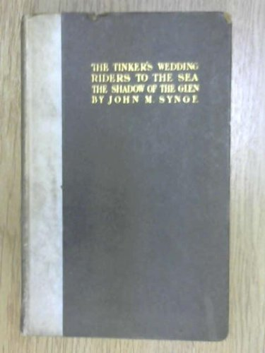 The tinker's wedding: Riders to the sea, and The shadow of the glen (1125905891) by J. M Synge