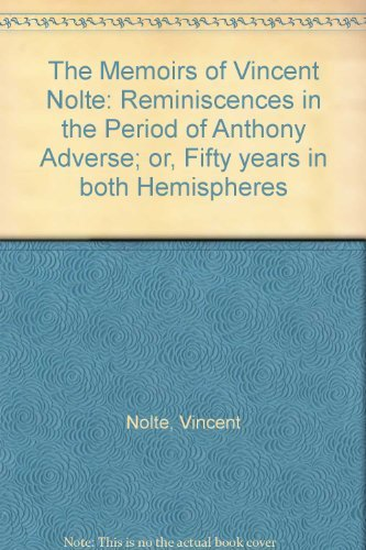9781125946893: The memoirs of Vincent Nolte;: Reminiscences in the period of Anthony Adverse; or, Fifty years in both hemispheres,