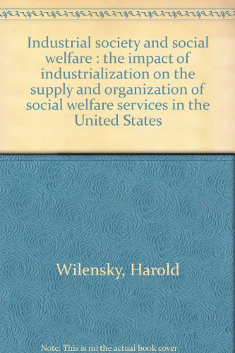 9781125968659: Industrial society and social welfare;: The impact of industrialization on the supply and organization of social welfare services in the United States,