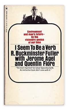 I Seem to Be a Verb Environment and Man's Future: Fuller, R. Buckminster