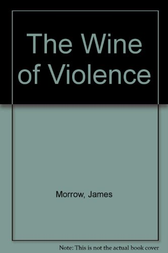 THE WINE OF VIOLENCE (1127233351) by Morrow, James