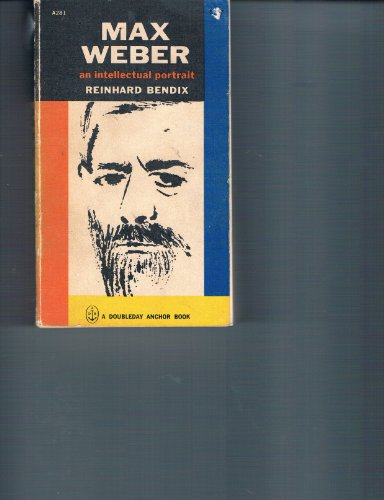 Max Weber - An Intellectual Portrait: Bendix, Reinhard