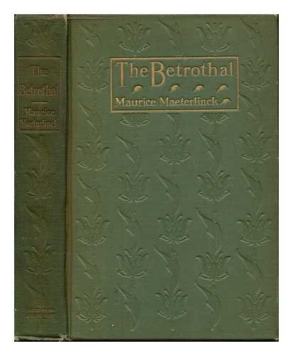 The Betrothal, a Sequel to The Blue Bird: a fairy play in five actsand eleven scenes: Maurice ...