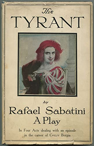 The tyrant;: An episode in the career of Cesare Borgia, a play in four acts, (1127505459) by Rafael Sabatini