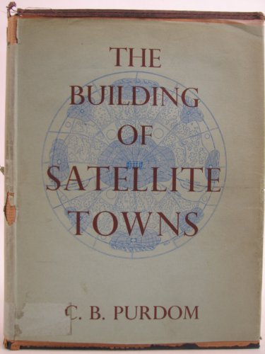 Building of Satellite Towns: Purdom, C.B.
