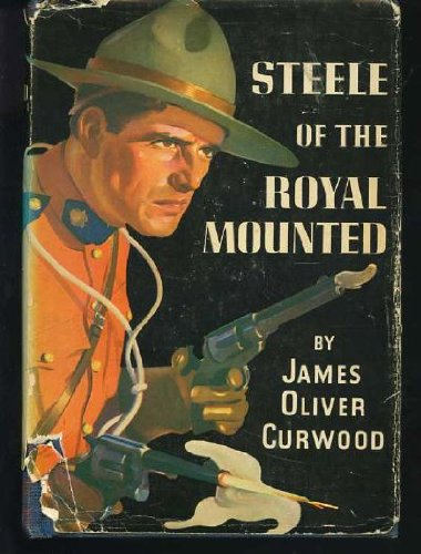 Steele Of The Royal Mounted (9781127547760) by Curwood, James Oliver