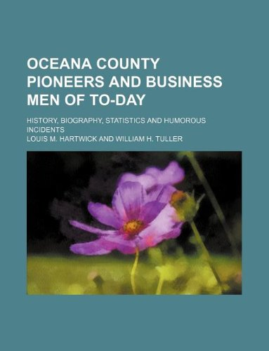 9781130002508: Oceana county pioneers and business men of to-day; History, biography, statistics and humorous incidents