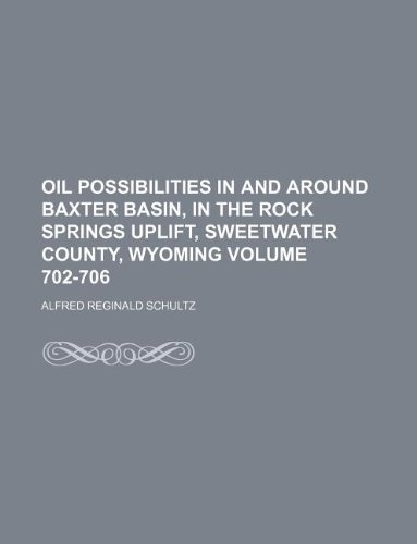 9781130002935: Oil possibilities in and around Baxter Basin, in the Rock Springs uplift, Sweetwater County, Wyoming Volume 702-706