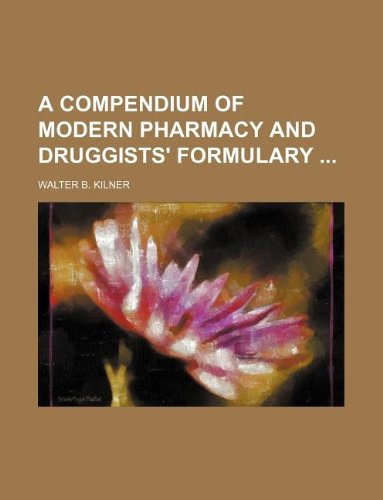 9781130015003: A compendium of modern pharmacy and druggists' formulary
