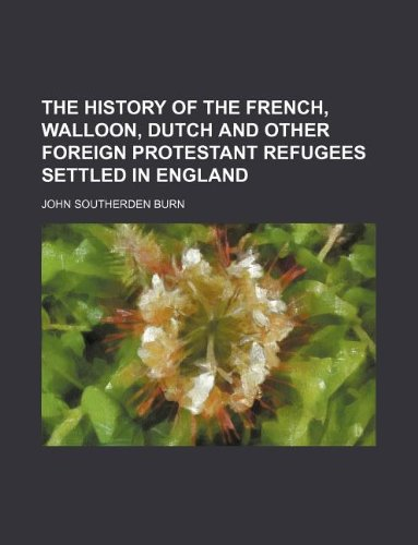 9781130020403: The history of the French, Walloon, Dutch and other foreign Protestant Refugees settled in England
