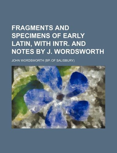 9781130024173: Fragments and specimens of early Latin, with intr. and notes by J. Wordsworth