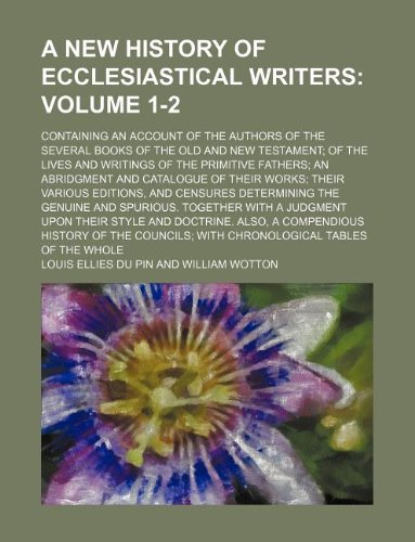 9781130026115: A new history of ecclesiastical writers Volume 1-2 ; containing an account of the authors of the several books of the Old and New Testament; of the ... catalogue of their works; their various edit