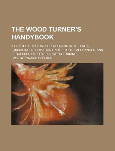 9781130031409: The wood turner's handybook; A practical manual for workers at the lathe, embracing information on the tools, appliances, and processes employed in wood turning
