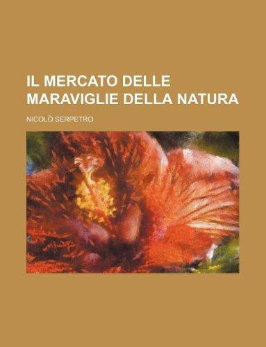 9781130036077: Il mercato delle maraviglie della natura