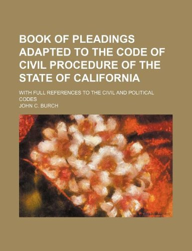 9781130038125: Book of Pleadings Adapted to the Code of Civil Procedure of the State of California; With Full References to the Civil and Political Codes