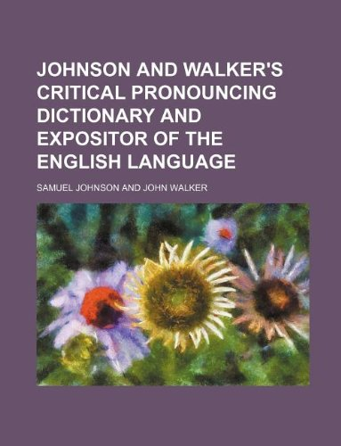 Johnson and Walker s Critical Pronouncing Dictionary: Samuel Johnson