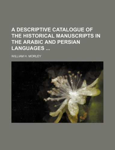 9781130041972: A Descriptive Catalogue of the Historical Manuscripts in the Arabic and Persian Languages