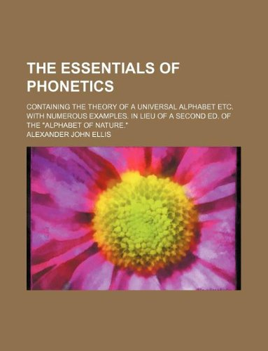 9781130044287: The essentials of phonetics; containing the theory of a universal alphabet etc. with numerous examples. In lieu of a second ed. of the