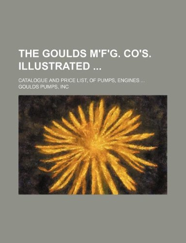 9781130046526: The Goulds M'f'g. Co's. illustrated ; catalogue and price list, of pumps, engines ...
