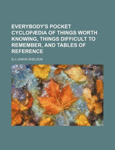 Everybody's pocket cyclopædia of things worth knowing, things difficult to remember, and tables of reference (1130054268) by Sheldon, Eli Lemon
