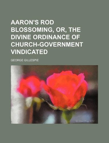 9781130059106: Aaron's rod blossoming, or, The divine ordinance of Church-government vindicated