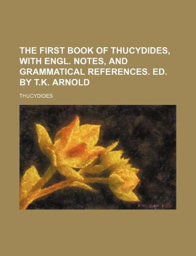 9781130059229: The first book of Thucydides, with Engl. notes, and grammatical references. Ed. by T.K. Arnold