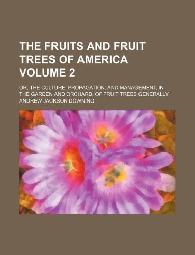 9781130063387: The fruits and fruit trees of America Volume 2; or, The culture, propagation, and management, in the garden and orchard, of fruit trees generally