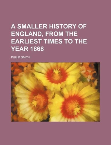 A smaller history of England, from the earliest times to the year 1868 (9781130070583) by Philip Smith