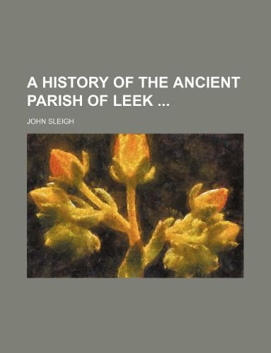 A History of the Ancient Parish of: John Sleigh