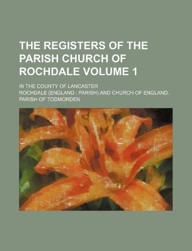 9781130082814: The registers of the parish church of Rochdale Volume 1 ; in the county of Lancaster