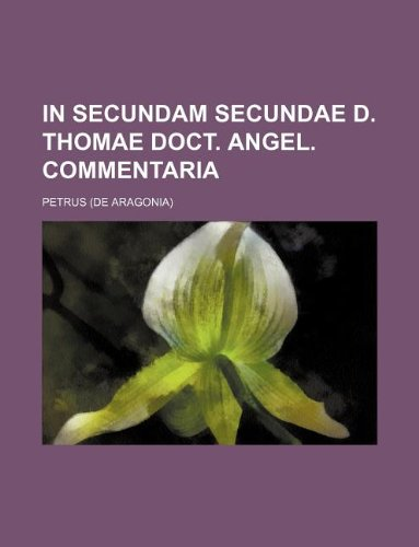9781130084382: In secundam secundae D. Thomae Doct. Angel. Commentaria