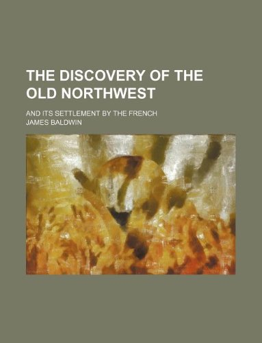 9781130088137: The discovery of the old Northwest; and its settlement by the French