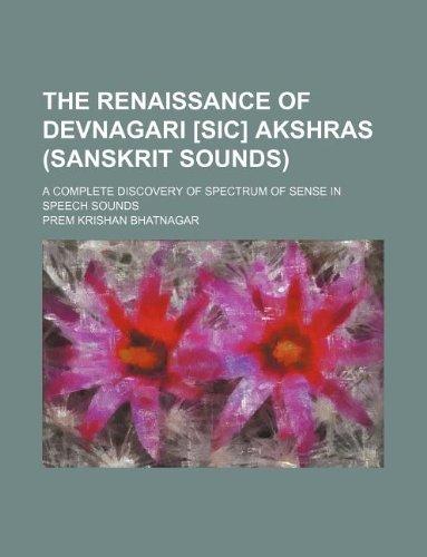 9781130092936: The Renaissance of Devnagari [sic] Akshras (Sanskrit Sounds); a complete discovery of spectrum of sense in speech sounds