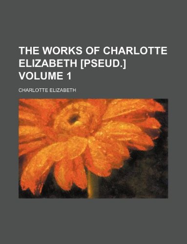 The works of Charlotte Elizabeth [pseud.] Volume 1 (1130094588) by Elizabeth, Charlotte