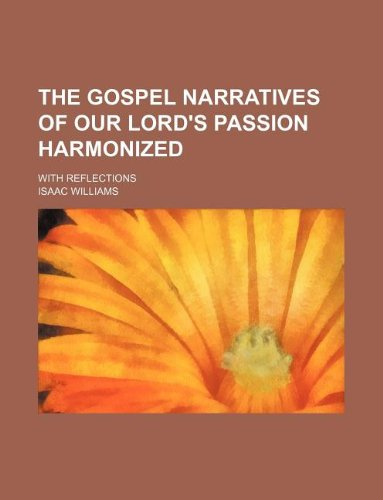 9781130098655: The gospel narratives of Our Lord's passion harmonized; with reflections